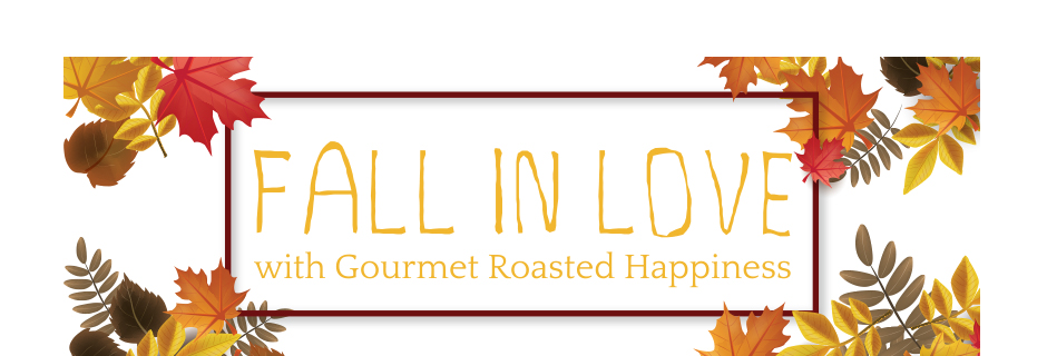 Fall In Love with Gourmet Roasted Happiness